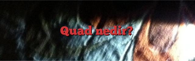 Quad nedir?